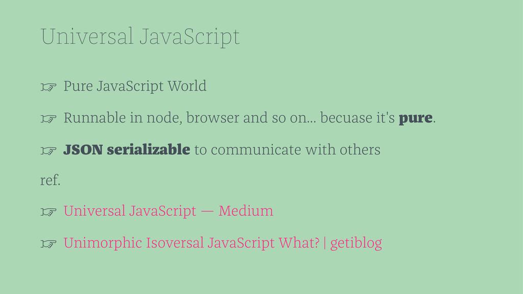 Universal JavaScript ☞ Pure JavaScript World ☞ ...