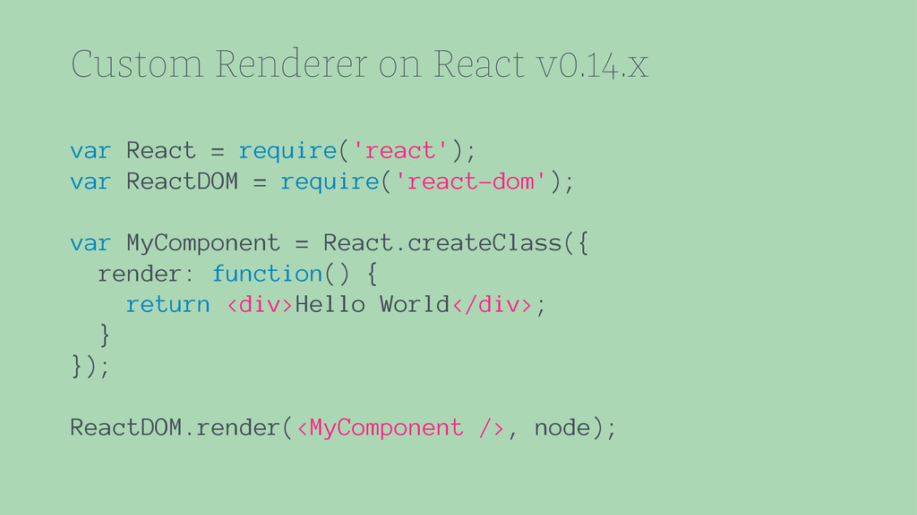 Custom Renderer on React v0.14.x var React = re...