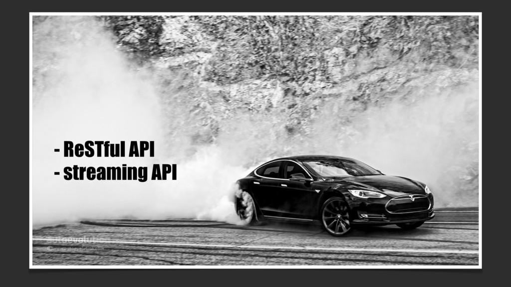 - ReSTful API - streaming API