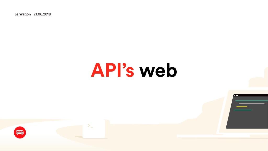 Le Wagon 21.06.2018 API's web