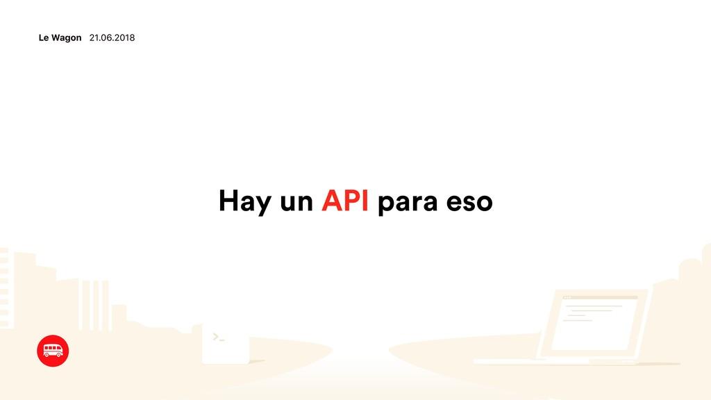 Le Wagon 21.06.2018 Hay un API para eso