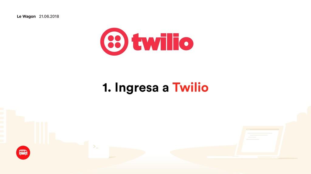 Le Wagon 21.06.2018 1. Ingresa a Twilio