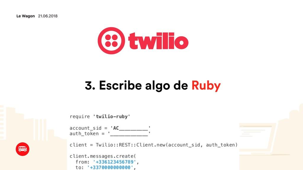 Le Wagon 21.06.2018 3. Escribe algo de Ruby