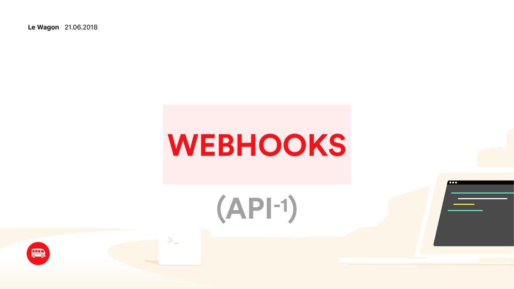Le Wagon 21.06.2018 WEBHOOKS (API-1)