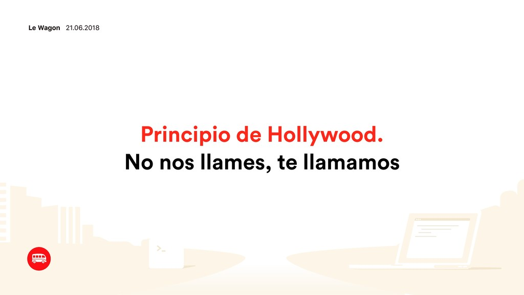 Le Wagon 21.06.2018 Principio de Hollywood. No ...