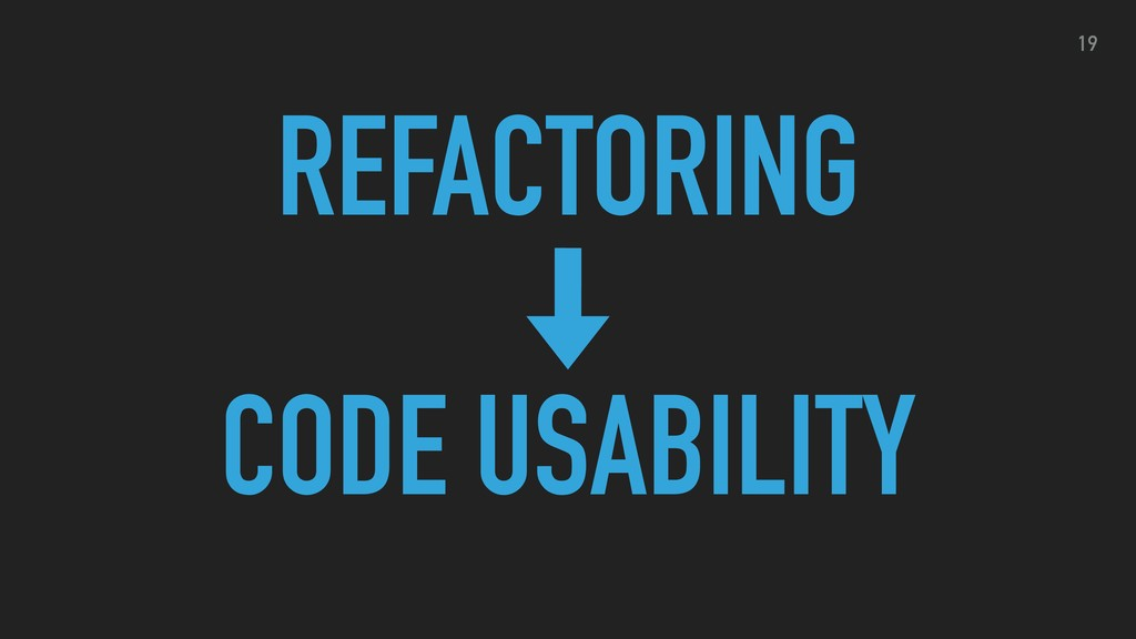 REFACTORING CODE USABILITY 19