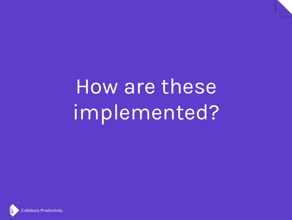 How are these implemented?