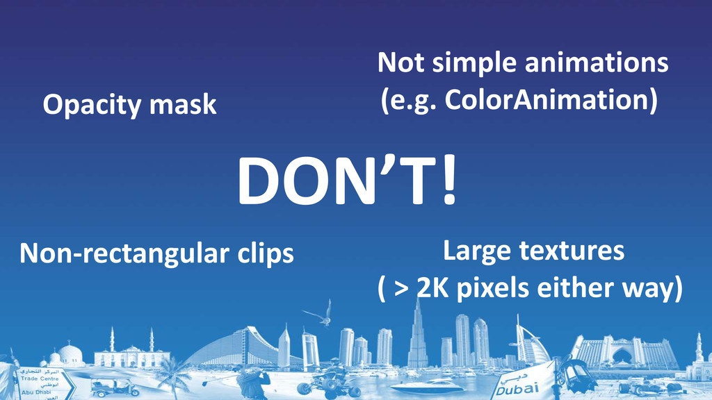DON'T! Non-rectangular clips Large textures ( >...