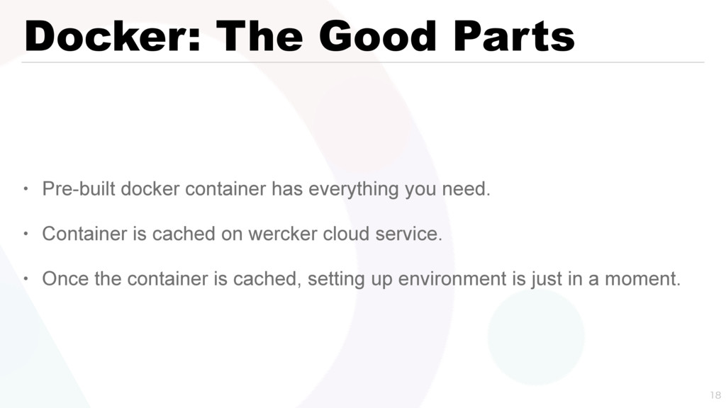 Docker: The Good Parts • Pre-built docker conta...