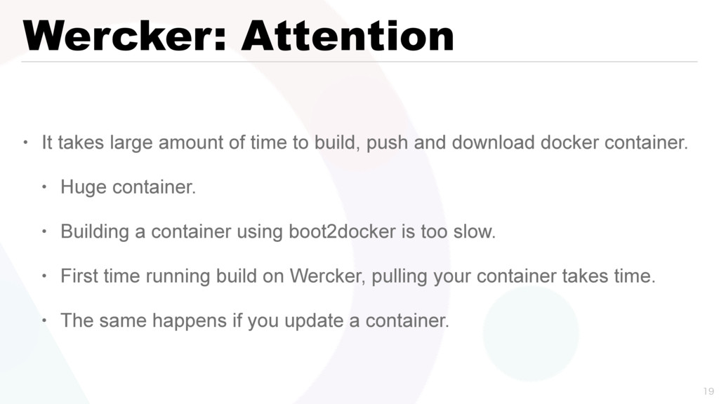 Wercker: Attention • It takes large amount of t...