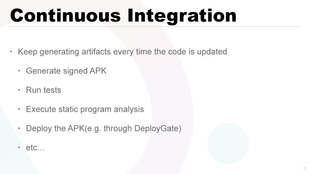 Continuous Integration • Keep generating artifa...
