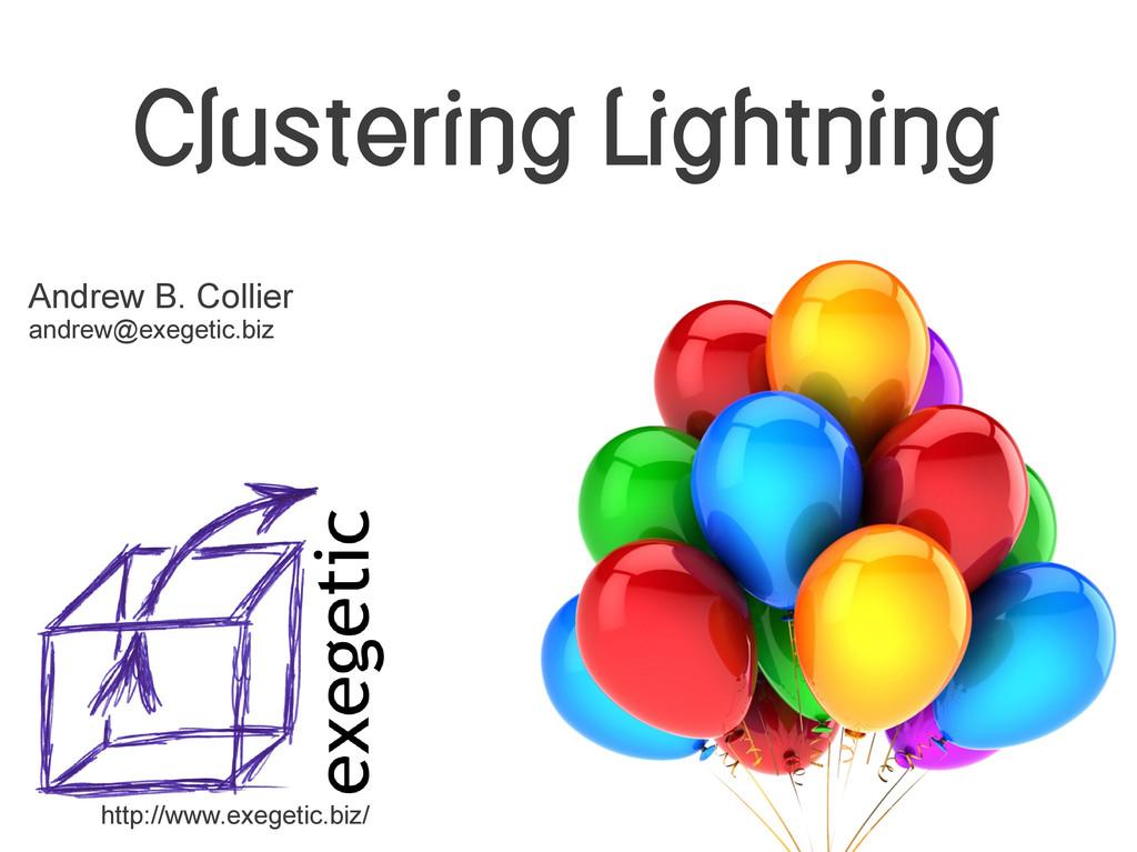Clustering Lightning Andrew B. Collier andrew@e...