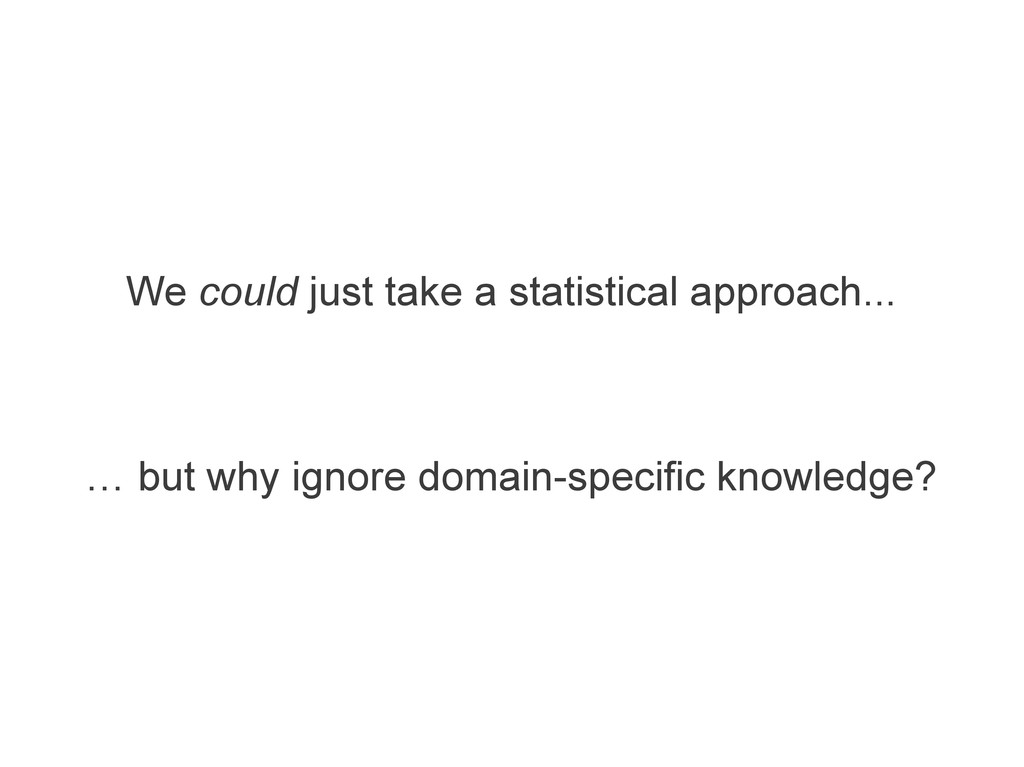 We could just take a statistical approach... … ...