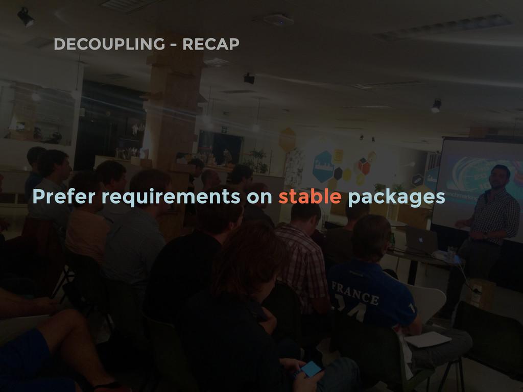 DECOUPLING - RECAP Prefer requirements on stabl...