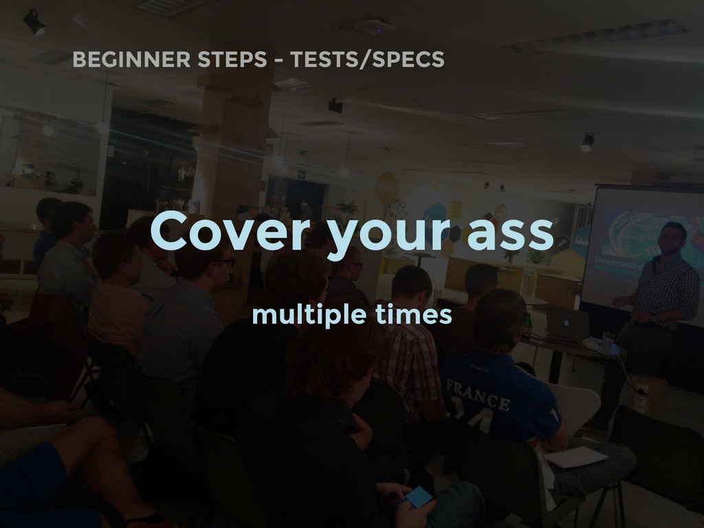 BEGINNER STEPS - TESTS/SPECS Cover your ass mul...