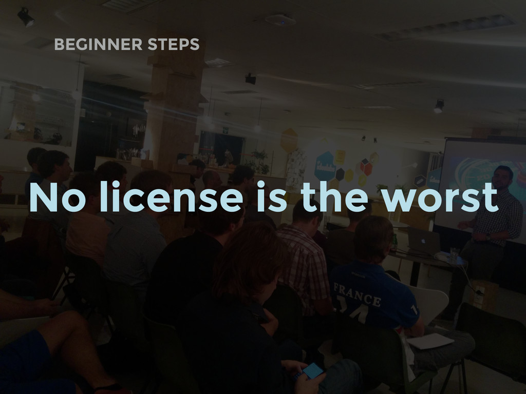 BEGINNER STEPS No license is the worst