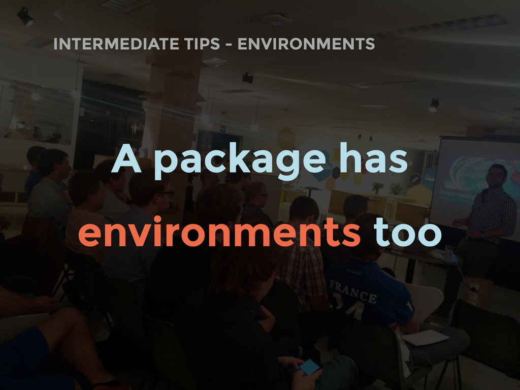 INTERMEDIATE TIPS - ENVIRONMENTS A package has ...