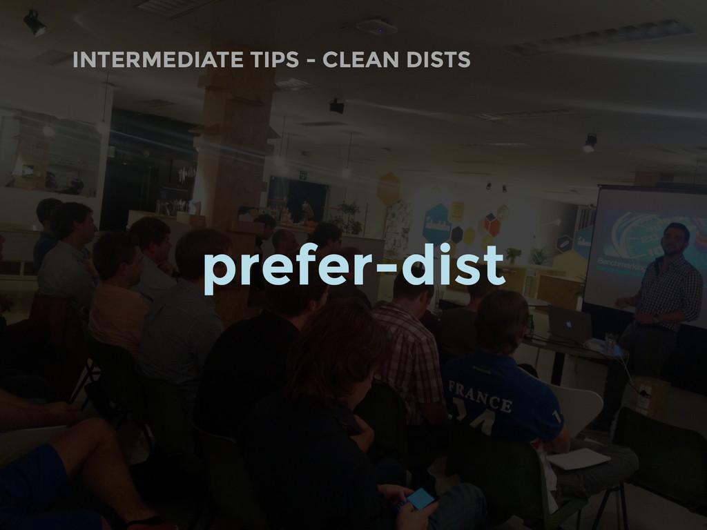 INTERMEDIATE TIPS - CLEAN DISTS prefer-dist