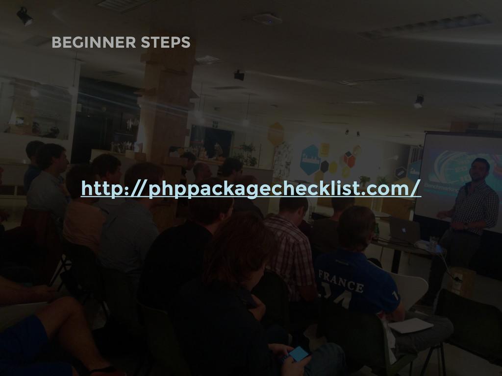 BEGINNER STEPS http:/ /phppackagechecklist.com/