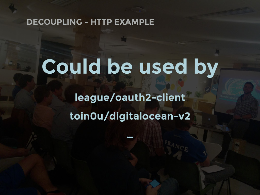 DECOUPLING - HTTP EXAMPLE Could be used by leag...