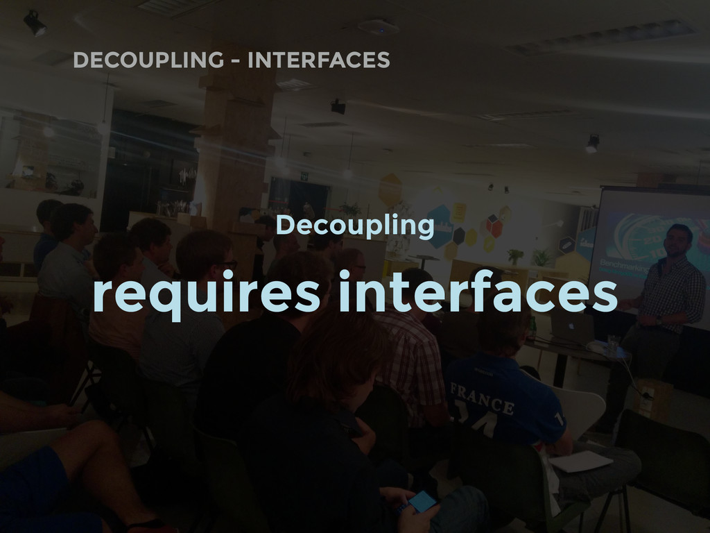 DECOUPLING - INTERFACES Decoupling requires int...
