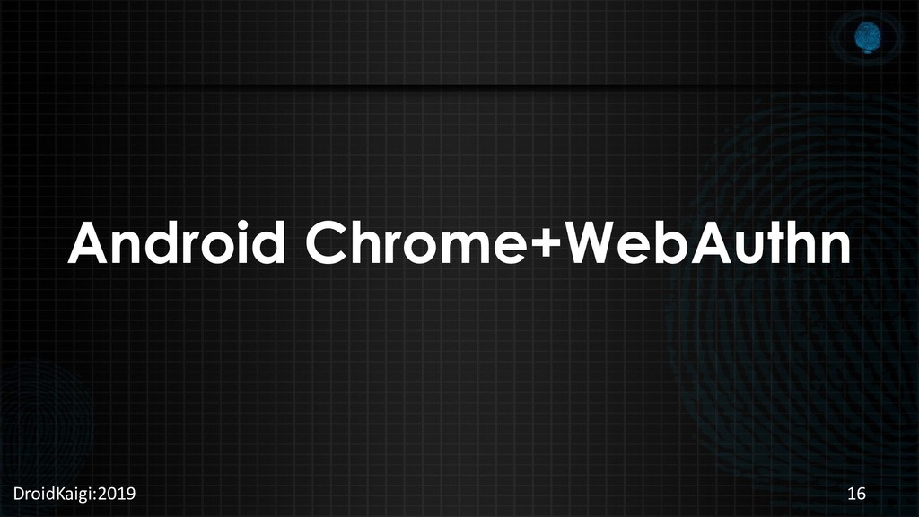 Android Chrome+WebAuthn DroidKaigi:2019 16