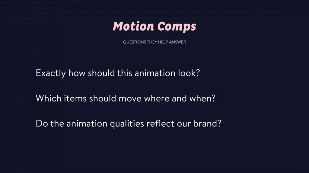 QUESTIONS THEY HELP ANSWER Motion Comps Exactly...