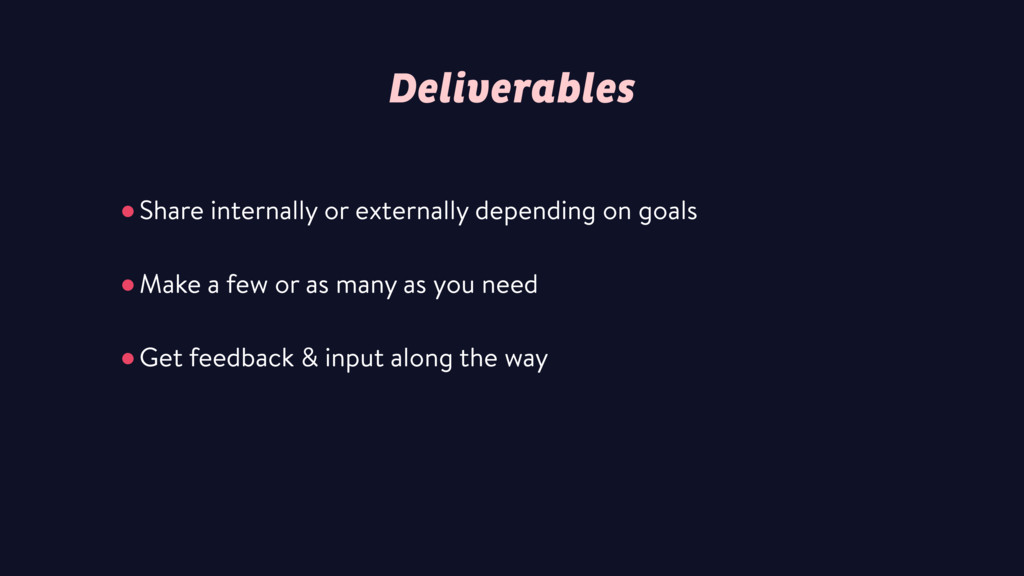 Deliverables •Share internally or externally de...