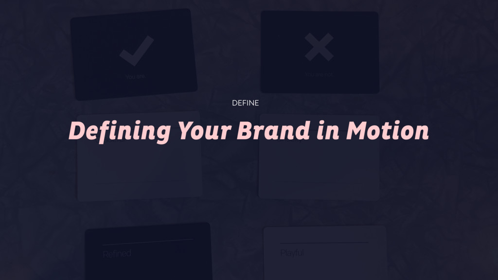 Defining Your Brand in Motion DEFINE