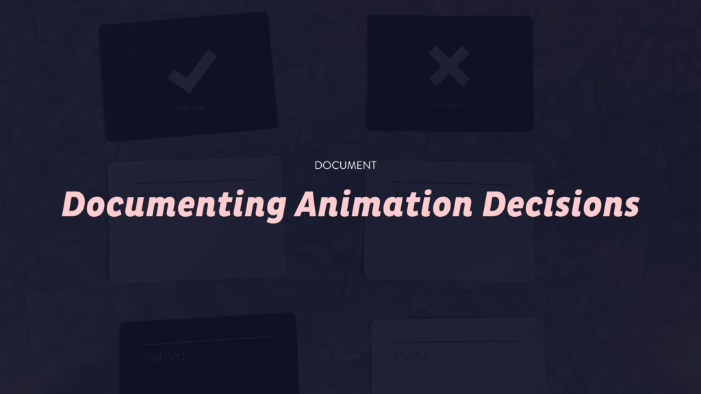 Documenting Animation Decisions DOCUMENT