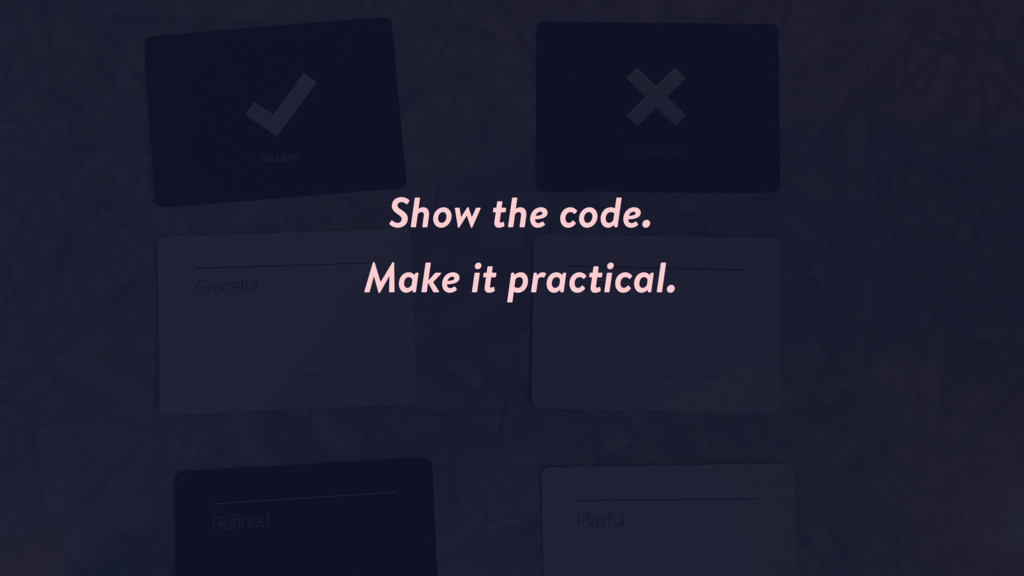 Show the code. Make it practical.