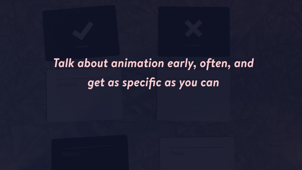 Talk about animation early, often, and get as s...