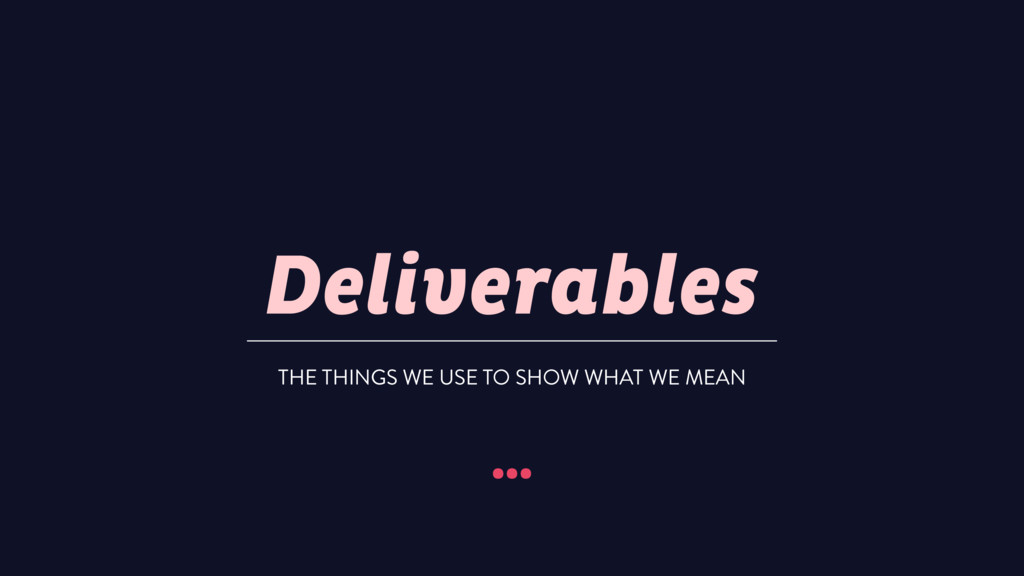 Deliverables … THE THINGS WE USE TO SHOW WHAT W...