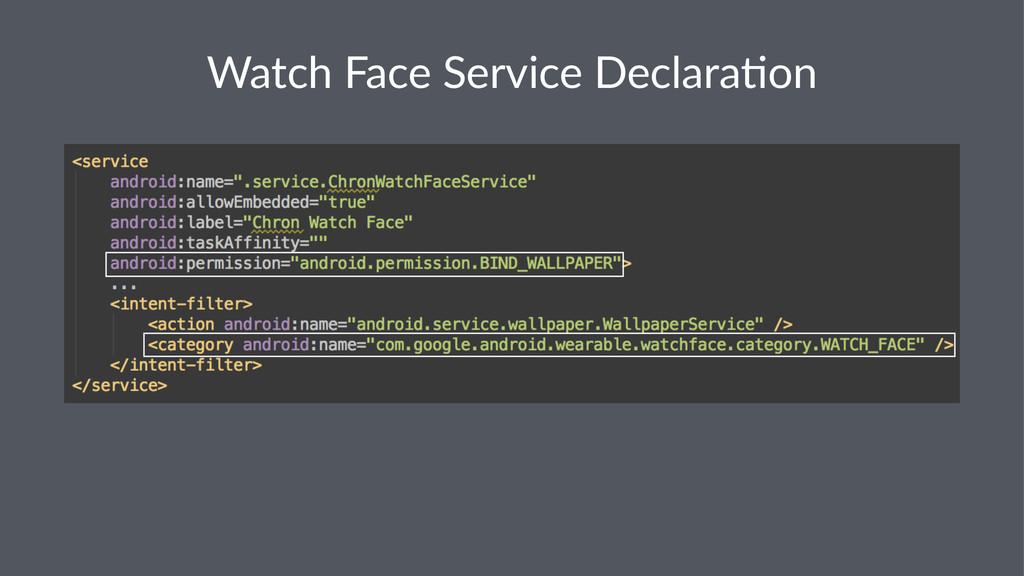 Watch&Face&Service&Declara/on