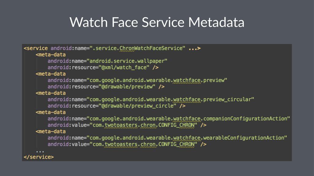 Watch&Face&Service&Metadata
