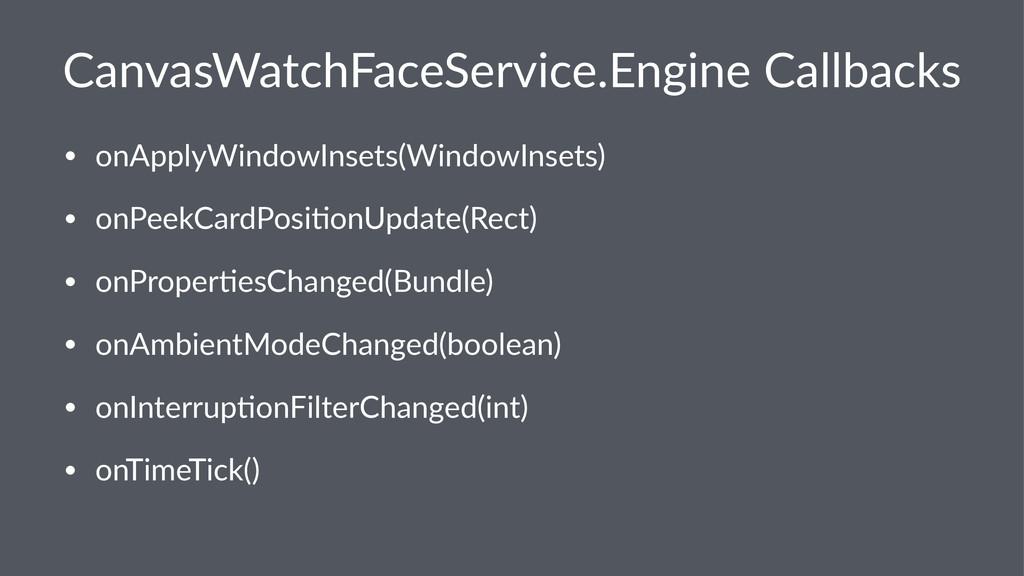 CanvasWatchFaceService.Engine2Callbacks • onApp...
