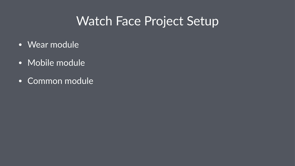 Watch&Face&Project&Setup • Wear&module • Mobile...