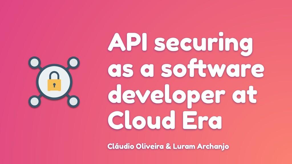 API securing as a so ware developer at Cloud Er...