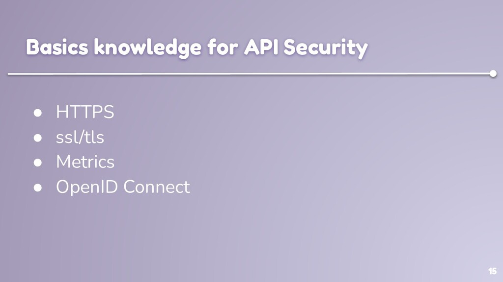 15 Basics knowledge for API Security ● HTTPS ● ...