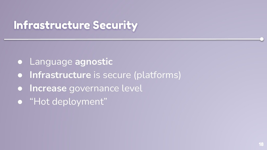 18 Infrastructure Security ● Language agnostic ...