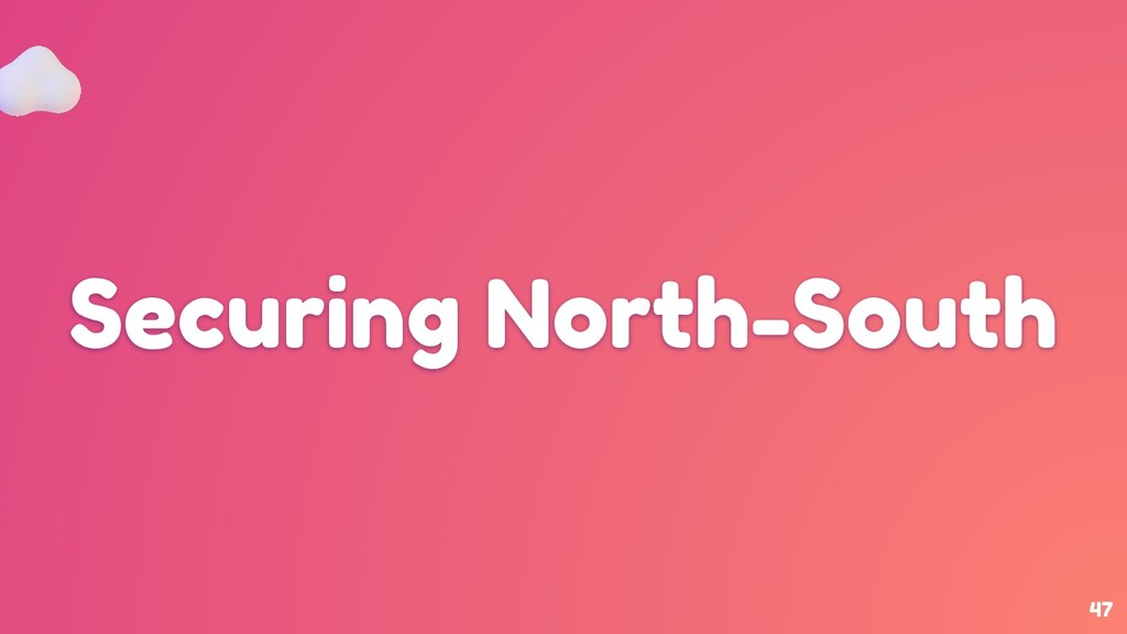 47 Securing North-South