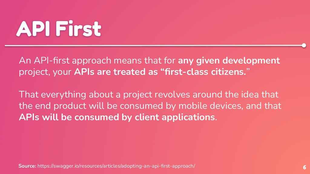 6 API First An API-first approach means that for...
