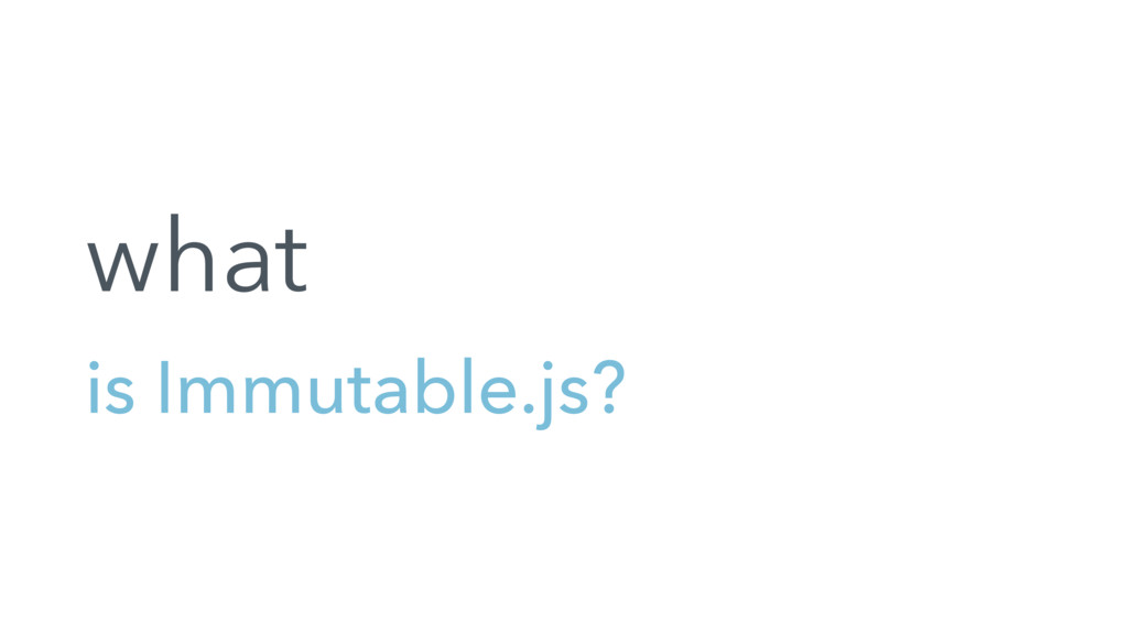 is Immutable.js? what