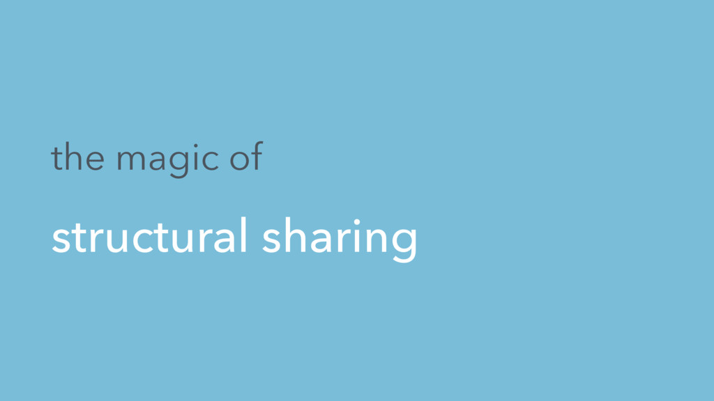 the magic of structural sharing