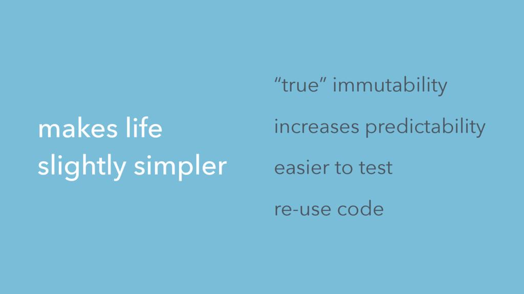 makes life slightly simpler increases predictab...