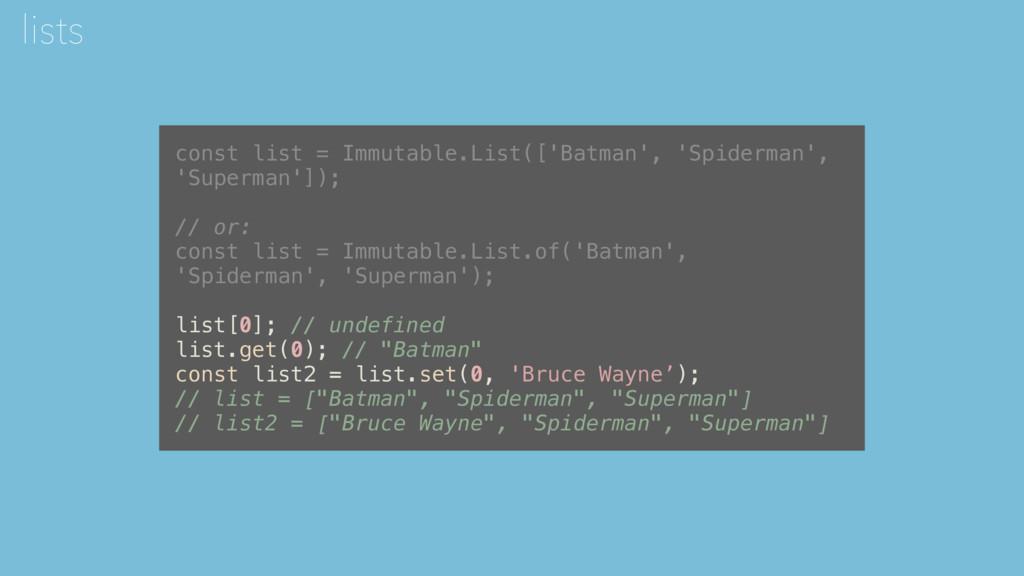 const list = Immutable.List(['Batman', 'Spiderm...