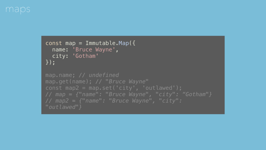 maps const map = Immutable.Map({ name: 'Bruce W...