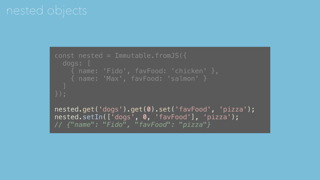 const nested = Immutable.fromJS({ dogs: [ { nam...
