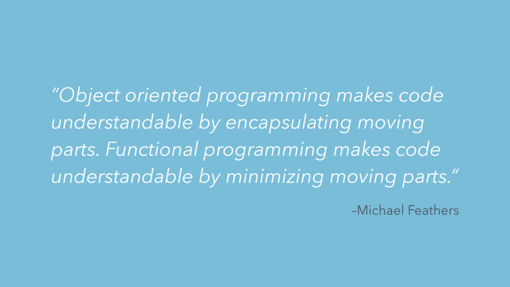 """–Michael Feathers """"Object oriented programming ..."""