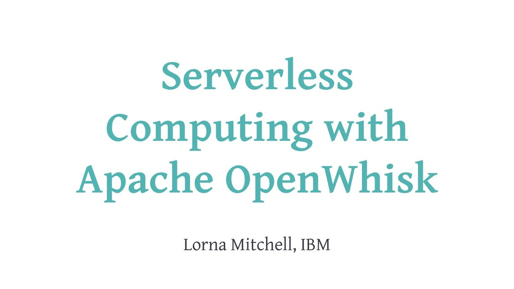 Serverless Computing with Apache OpenWhisk Lorn...